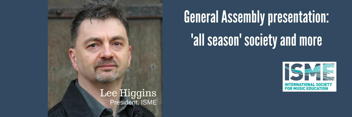 Lee Higgins. President. ISME. Presented to members at the General Assembly his plan for the next biennium