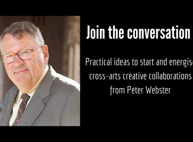 Peter Webster invites you to join the conversation about cross arts collaborations