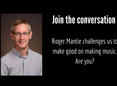 Roger Mantie challenges you to make good on music